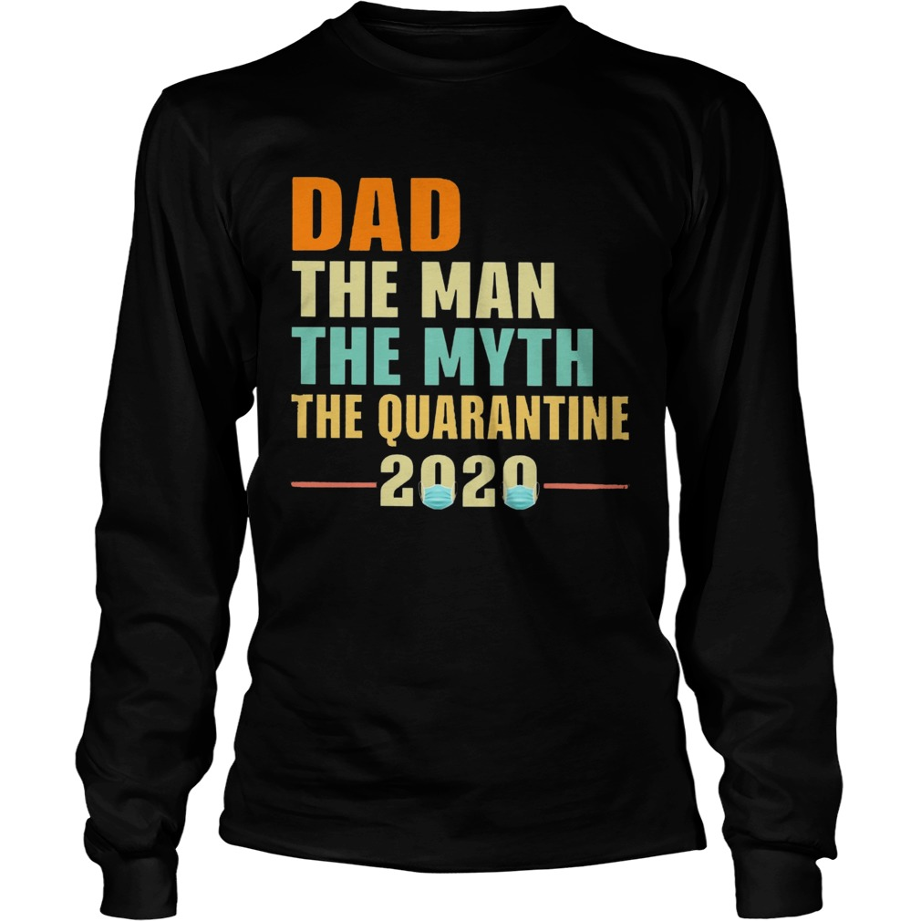 Dad The Man The Myth The Quarantine 2020  Long Sleeve