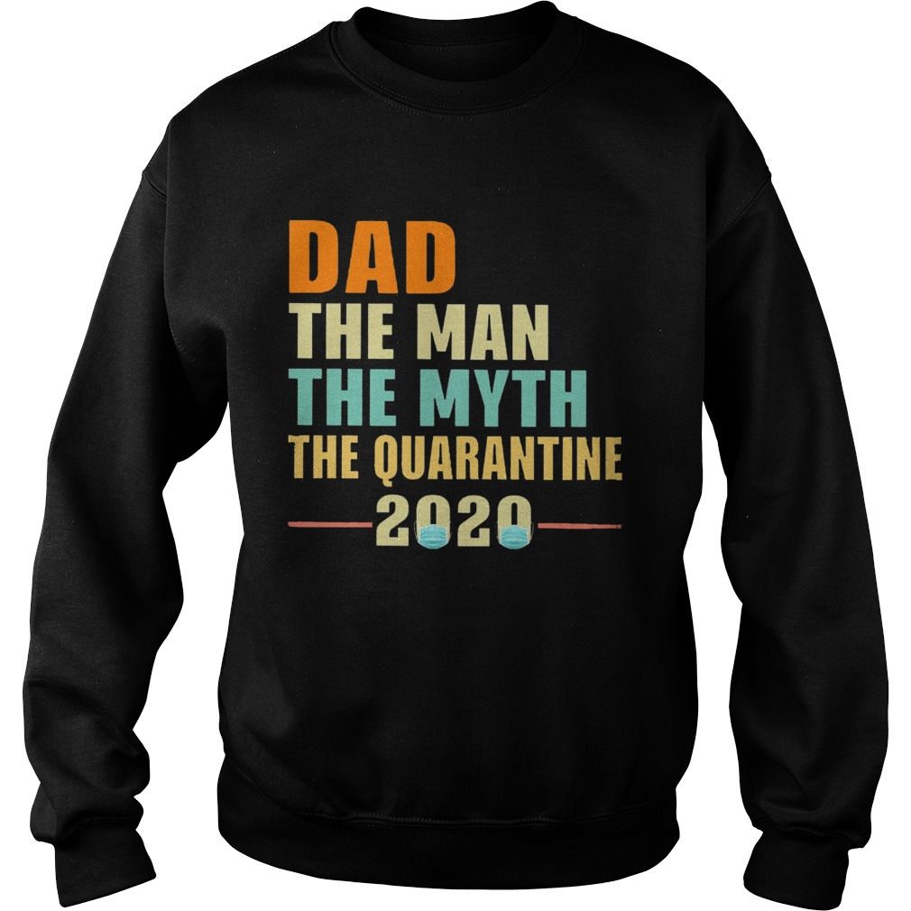Dad The Man The Myth The Quarantine 2020  Sweatshirt