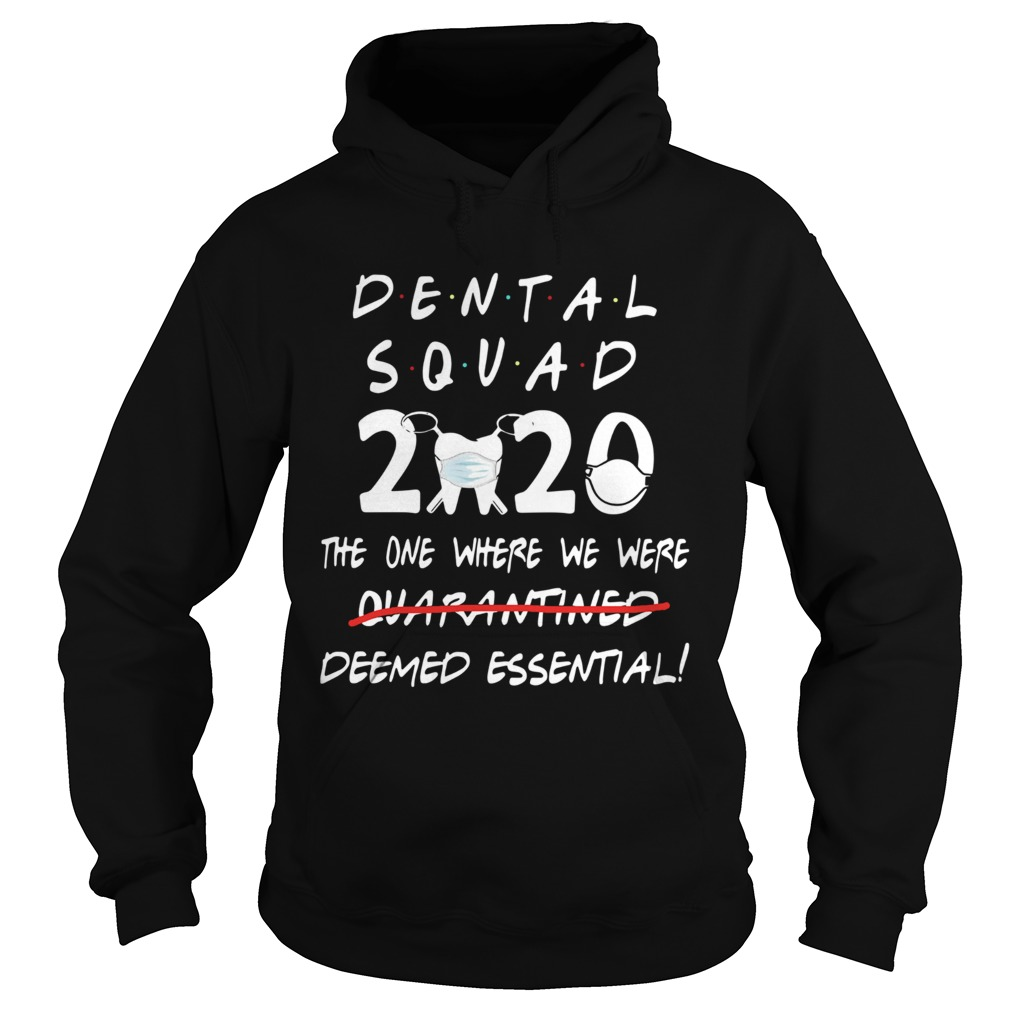Dental Squad 2020 The One Where We Were Deemed Essential  Hoodie
