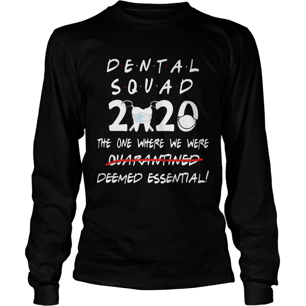 Dental Squad 2020 The One Where We Were Deemed Essential  Long Sleeve