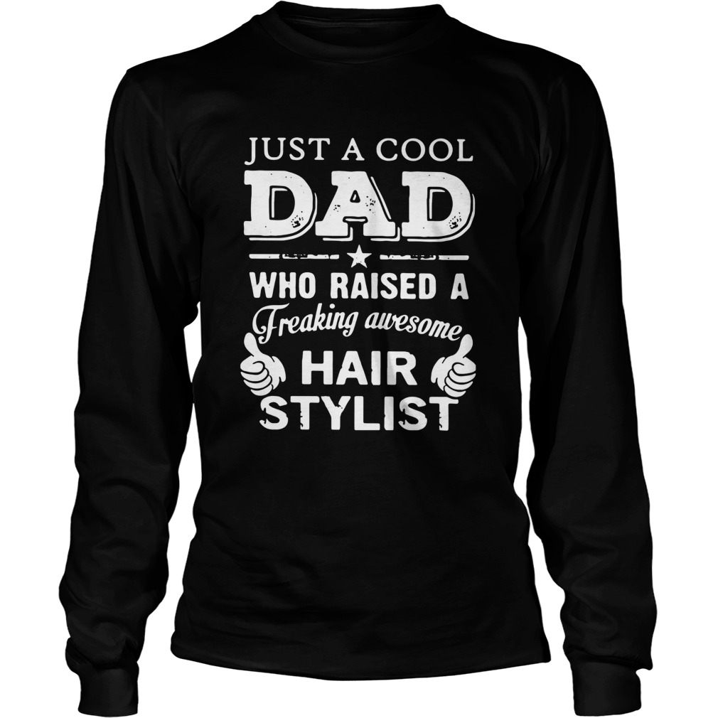 Just A Cool Dad Who Raised A Freaking Awesome Hair Stylist  Long Sleeve