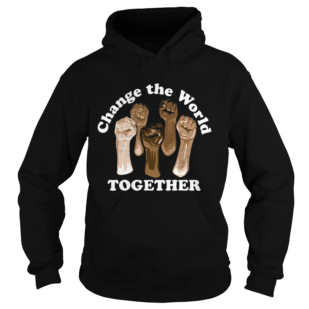 Change The World Together  Hoodie