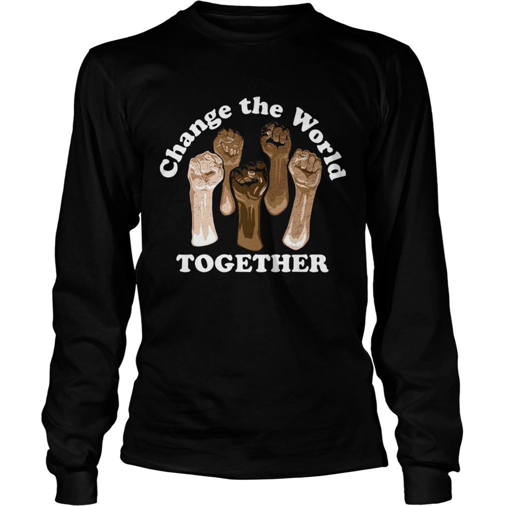 Change The World Together  Long Sleeve