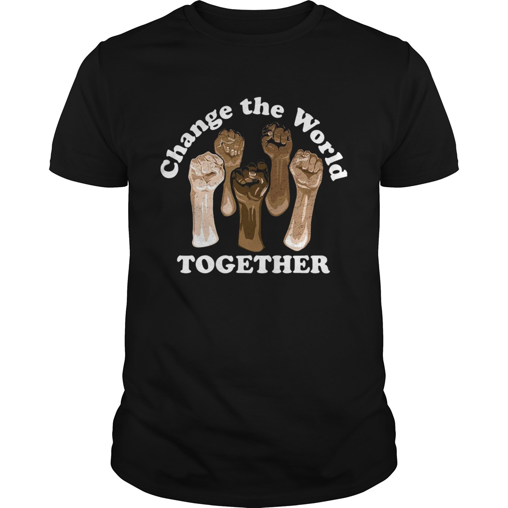 Change The World Together  Unisex