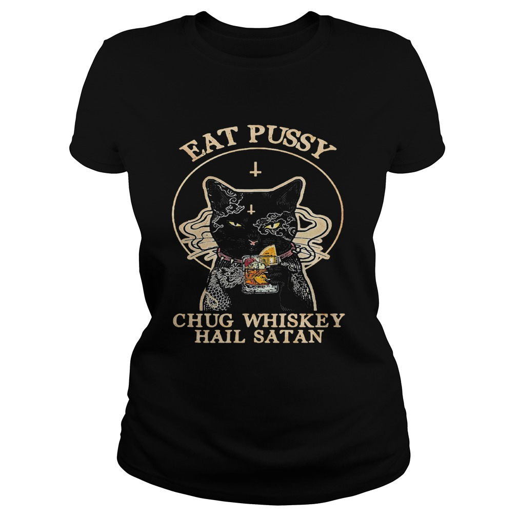Cat eat pussy chug whiskey hail satan  Classic Ladies