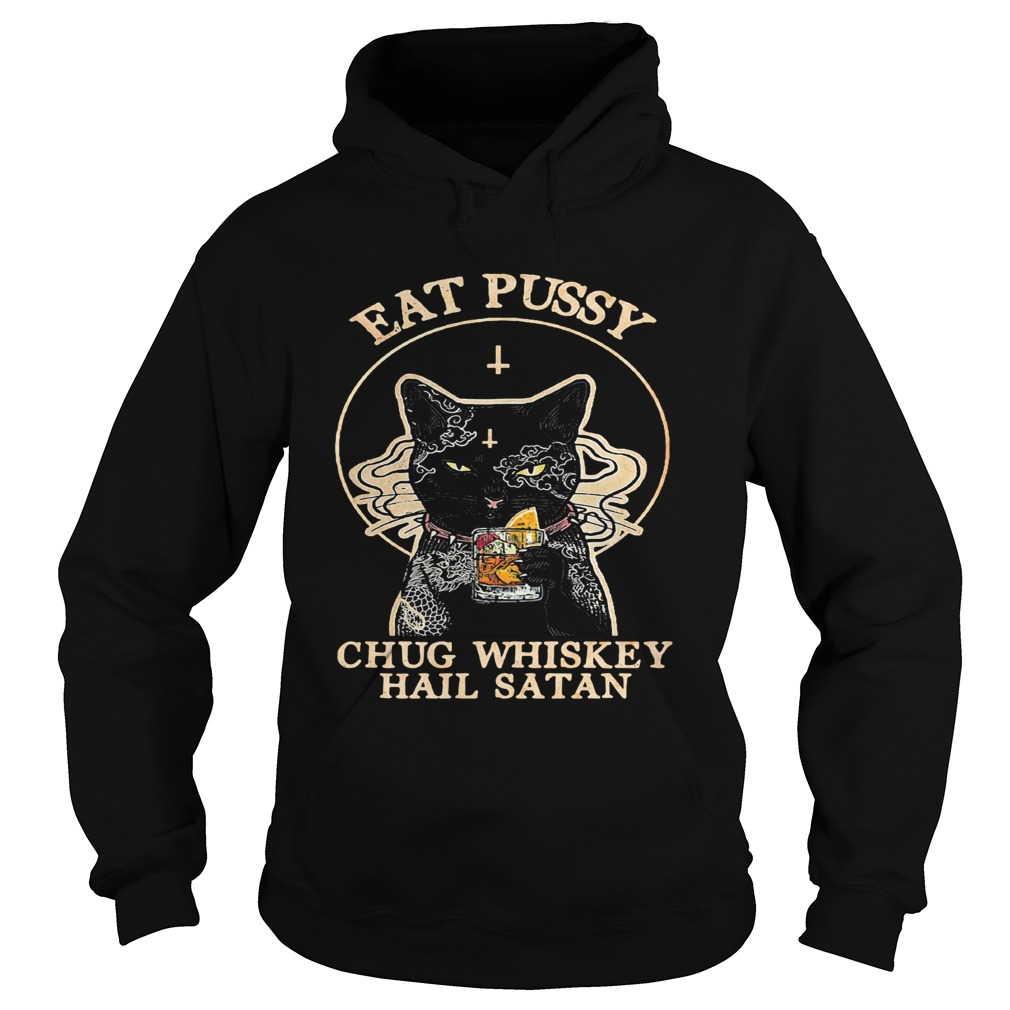 Cat eat pussy chug whiskey hail satan  Hoodie