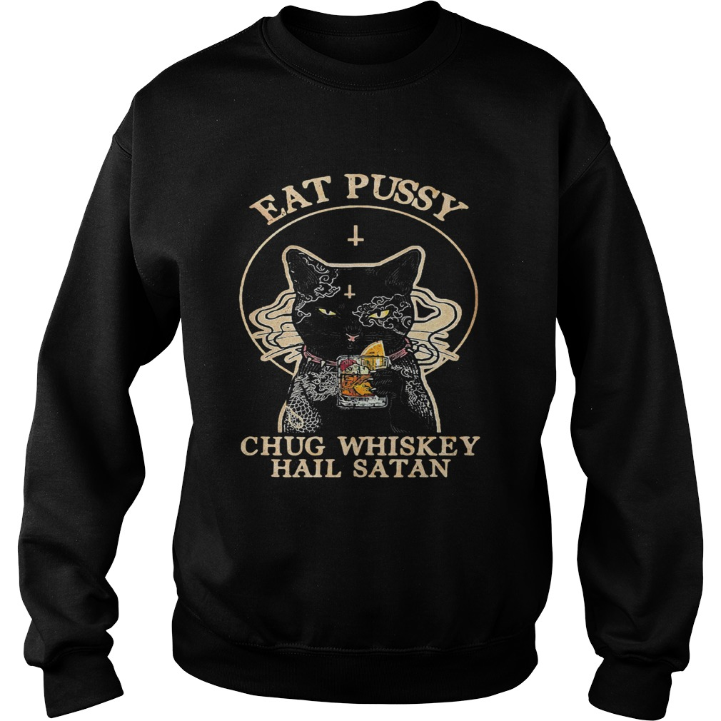 Cat eat pussy chug whiskey hail satan  Sweatshirt