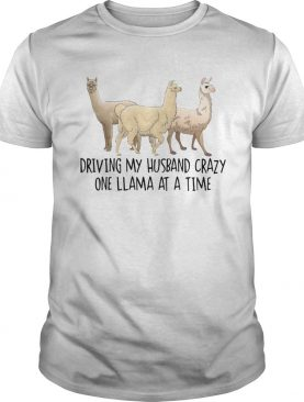 Driving my Husband crazy one llama at a time cute shirt