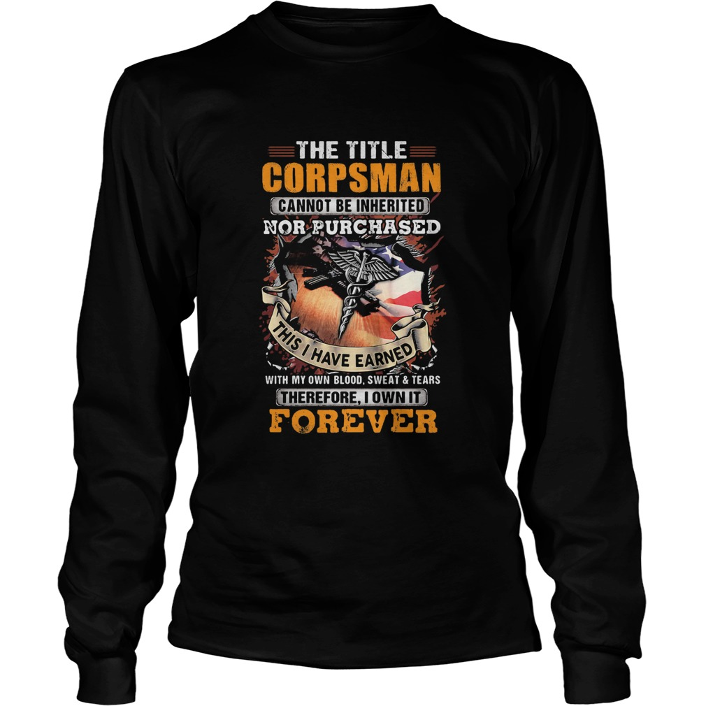 The title corpsman cannot be inherited nor purchased this I have earned forever  Long Sleeve