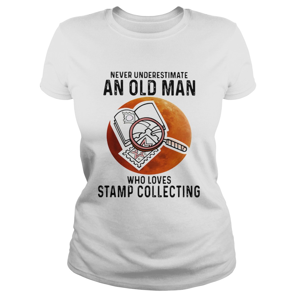 Never Underestimate An Old Man Who Loves Stamp Collecting  Classic Ladies