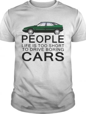 People life is too short to drive boring green cars white shirt