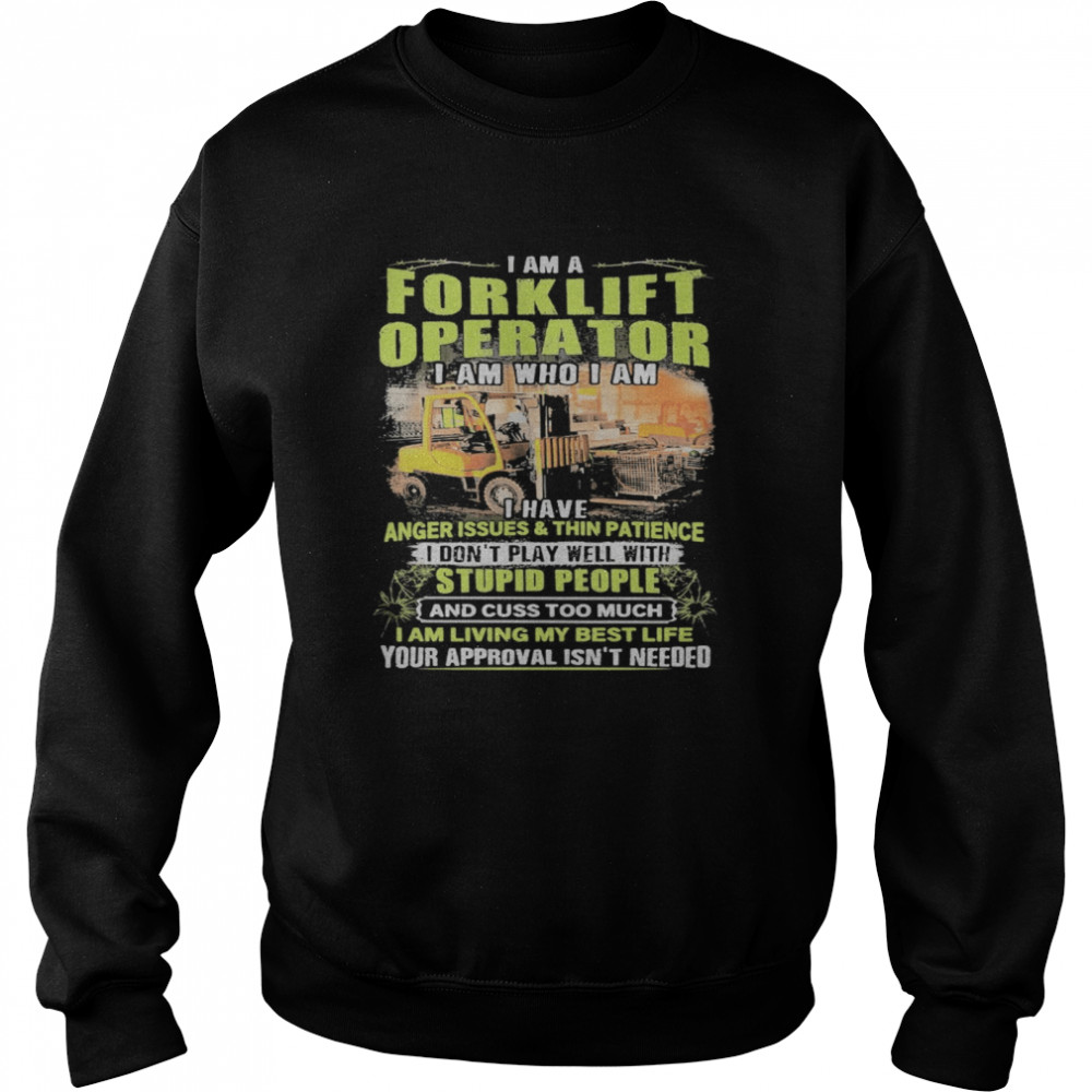 I Am A Forklift Operator I Am Who I Am I Have Anger Issues And Thin Patience  Unisex Sweatshirt