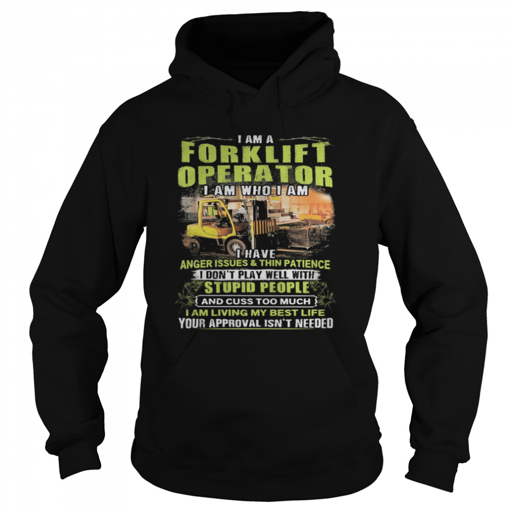 I Am A Forklift Operator I Am Who I Am I Have Anger Issues And Thin Patience  Unisex Hoodie