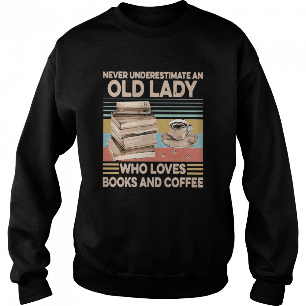 Never Underestimate An Old Lady Who Loves Books And Coffee Vintage  Unisex Sweatshirt