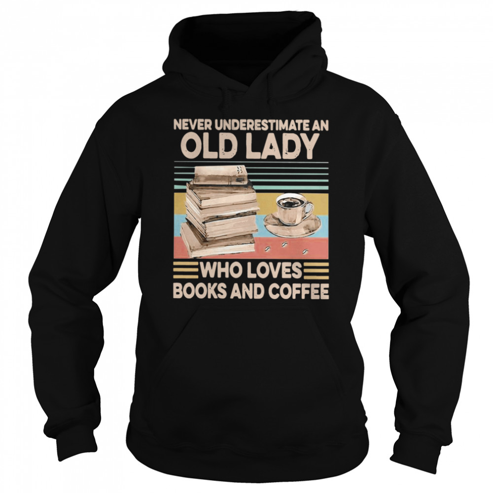 Never Underestimate An Old Lady Who Loves Books And Coffee Vintage  Unisex Hoodie